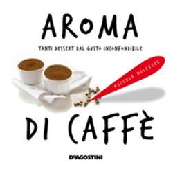 Aroma di caffè. Tanti dessert dal gusto inconfondibile