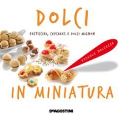 Dolci in miniatura. Pasticcini, cupcakes e dolci mignon