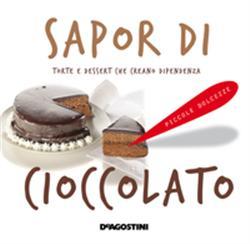 Sapor di cioccolato. Torte e dessert che creano dipendenza