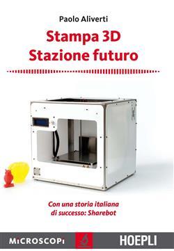 Stampa 3D. Stazione futuro. Con una storia italiana di successo. Sharebot