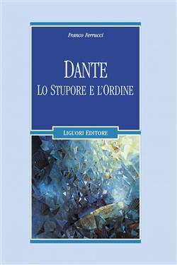 Dante. Lo stupore e l'ordine