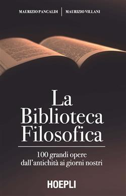 La biblioteca filosofica. 100 grandi opere dall'antichità ai giorni nostri