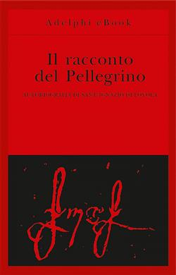 Il racconto del pellegrino. Autobiografia di sant'Ignazio di Loyola