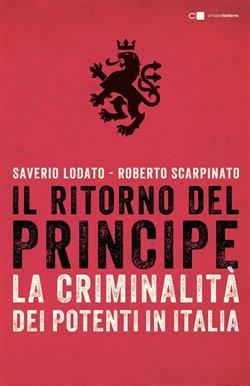 Il ritorno del principe. La criminalità dei potenti in Italia