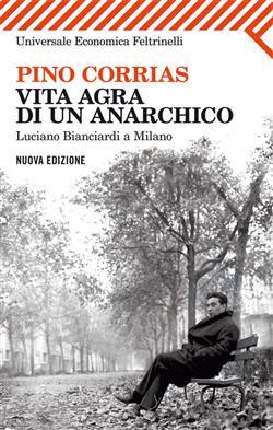 Vita agra di un anarchico. Luciano Bianciardi a Milano