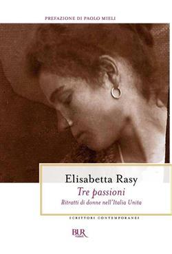 Tre passioni. Ritratti di donne nell'Italia unita