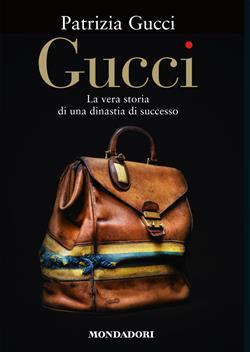 Gucci. La vera storia di una dinastia di successo