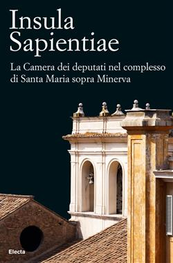 Insula Sapientiae. La Camera dei deputati nel complesso di Santa Maria sopra Minerva. Ediz. illustrata