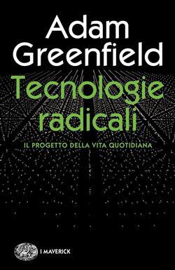 Tecnologie radicali. Il progetto della vita quotidiana