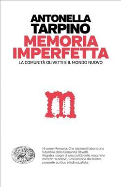 La memoria imperfetta. La comunità Olivetti e il mondo nuovo