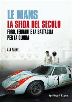 Le Mans. La sfida del secolo. Ford, Ferrari e la battaglia per la gloria