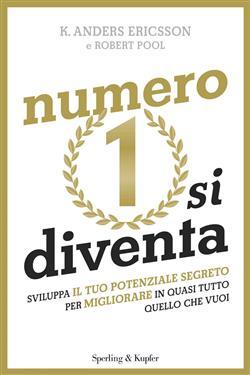 Numero 1 si diventa. Sviluppa il tuo potenziale segreto per migliorare quasi tutto quello che vuoi
