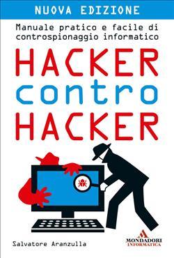 Hacker contro hacker. Manuale pratico e facile di controspionaggio informatico