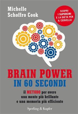 Brain power in 60 secondi. Il metodo per avere una mente più brillante e una memoria più efficiente