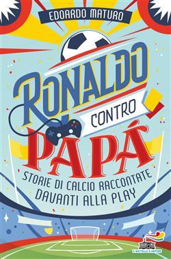 Ronaldo contro papà. Storie di calcio raccontate davanti alla Play