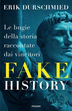 Fake history. Le bugie della storia raccontate dai vincitori