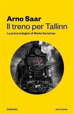 Il treno per Tallinn. La prima indagine di Marko Kurismaa