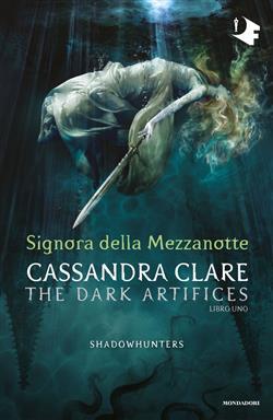 Signora della mezzanotte. Dark artifices. Shadowhunters