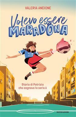 Volevo essere Maradona. Storia di Patrizia che sognava la serie A
