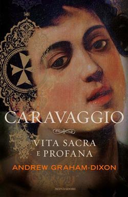 Caravaggio. Vita sacra e profana. Ediz. illustrata