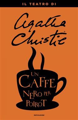Un caffè nero per Poirot. Il teatro di Agatha Christie