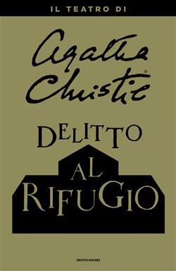 Delitto al rifugio. Il teatro di Agatha Christie
