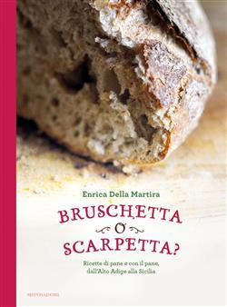 Bruschetta o scarpetta? Ricette di pane e con il pane, dall'Alto Adige alla Sicilia
