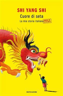 Cuore di seta. La mia storia italiana made in China