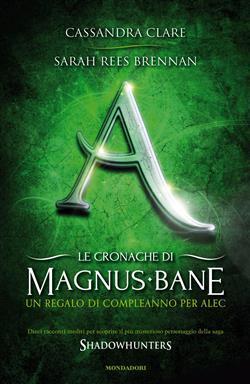 Un regalo di compleanno per Alec. Le cronache di Magnus Bane