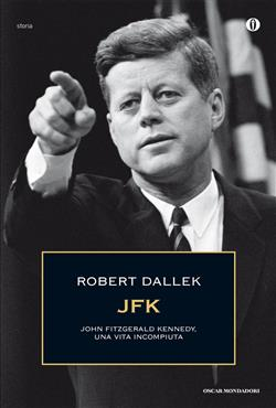 JFK. John Fitzgerald Kennedy, una vita incompiuta