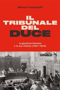 Il tribunale del Duce. La giustizia fascista e le sue vittime (1927-1945)