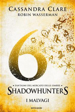 I malvagi. Fantasmi del mercato delle ombre. Shadowhunters