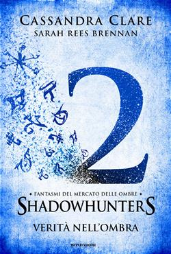 Verità nell'ombra. Fantasmi del mercato delle ombre. Shadowhunters