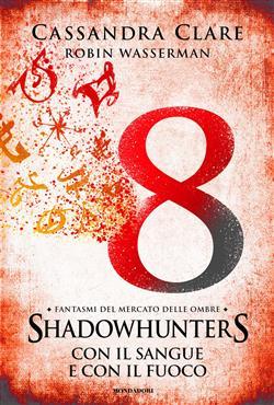 Con il sangue e con il fuoco. Fantasmi del mercato delle ombre. Shadowhunters