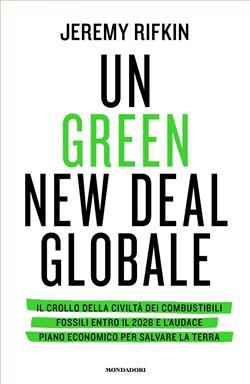 Un green new deal globale. Il crollo della civiltà dei combustibili fossili entro il 2028 e l'audace piano economico per salvare la Terra