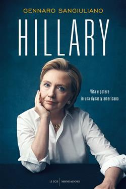 Hillary. Vita e potere in una dynasty americana