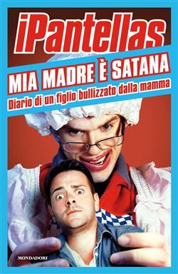 Mia madre è Satana. Diario di un figlio bullizzato dalla mamma