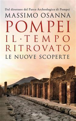 Pompei. Il tempo ritrovato. Le nuove scoperte
