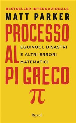 Processo al Pi Greco. Equivoci, disastri e altri errori matematici