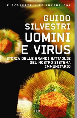 Uomini e virus. Storia delle grandi battaglie del nostro sistema immunitario