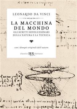 La macchina del mondo. Gli scritti rivoluzionari sulla natura e la tecnica. Ediz. illustrata
