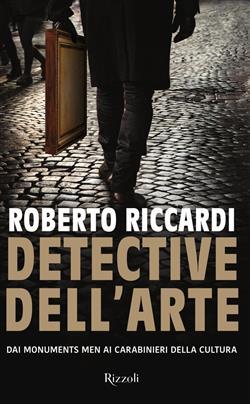 Detective dell'arte. Dai Monuments Men ai carabinieri della cultura