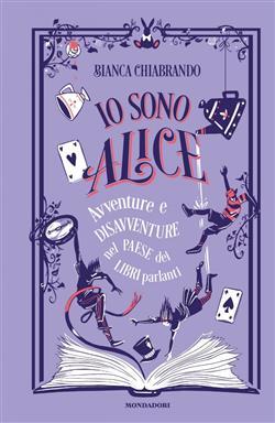 Io sono Alice. Avventure e disavventure nel paese dei libri parlanti