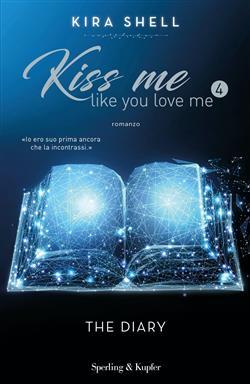 The diary. Kiss me like you love me. Ediz. italiana