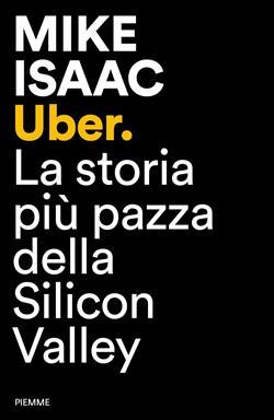 Uber. La storia più pazza della Silicon Valley