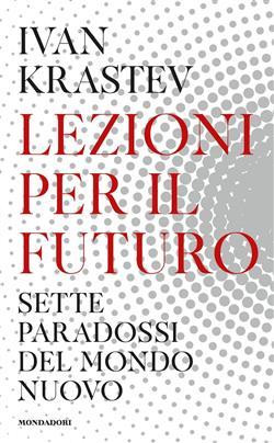 Lezioni per il futuro. Sette paradossi del mondo nuovo