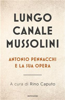 Lungo Canale Mussolini. Antonio Pennacchi e la sua opera