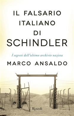 Il falsario italiano di Schindler. I segreti dell'ultimo archivio nazista