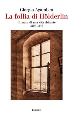 La follia di Hölderlin. Cronaca di una vita abitante (1806-1843)