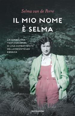 Il mio nome è Selma. La coraggiosa testimonianza di una combattente della resistenza ebraica